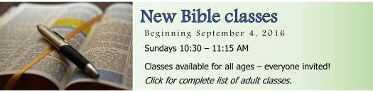 Adult Bible classes start September 4, 2016, all are welcome