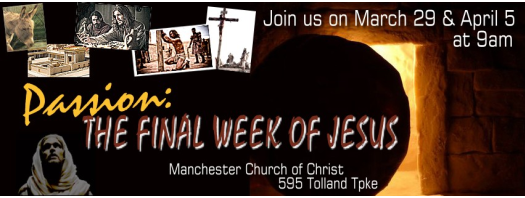 Passion: the Final Week of Jesus. Join us on March 29 and Apil 5 at 9AM